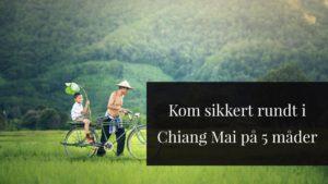 Kom sikkert rundt i Chiang Mai på 5 måder