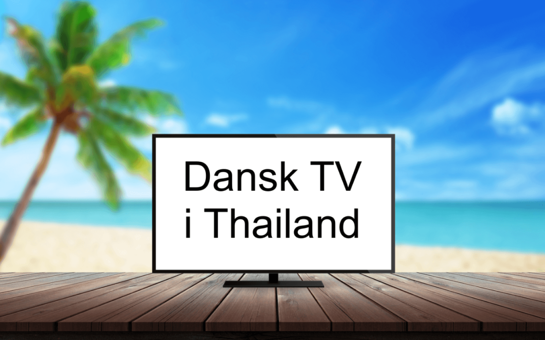 Guide: Dansk TV i Thailand
